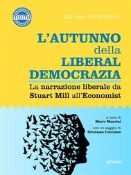 L'autunno della liberaldemocrazia. La narrazione liberale da Stuart Mill all'Economist - copertina