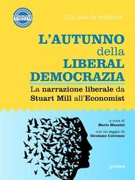 L'autunno della liberaldemocrazia. La narrazione liberale da Stuart Mill all'Economist - Librerie.coop