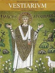Vestiarium. Le vesti per la liturgia nella storia della Chiesa. Antichità e Medioevo - copertina