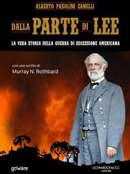 Dalla parte di Lee. La vera storia della Guerra di secessione americana. Con uno scritto di Murray N. Rothbard - copertina