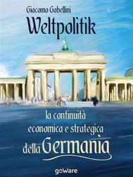 Weltpolitik. La continuità economica e strategica della Germania - copertina