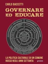 Governare ed educare. La politica culturale di un Comune rosso negli anni Settanta - copertina