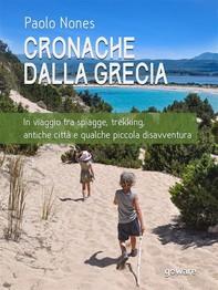 Cronache dalla Grecia. In viaggio tra spiagge, trekking, antiche città e qualche piccola disavventura  - Librerie.coop