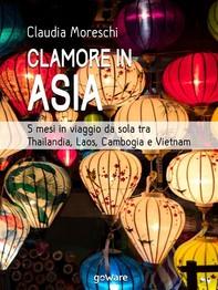 Clamore in Asia. 5 mesi in viaggio da sola tra  Thailandia, Laos, Cambogia e Vietnam - Librerie.coop