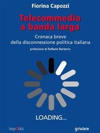 Telecommedia a banda larga. Cronaca breve della disconnessione politica italiana - Librerie.coop