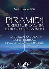 Piramidi perdute in Bosnia e Piramidi nel Mondo - Librerie.coop