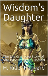 Wisdom's Daughter / The Life and Love Story of She-Who-Must-be-Obeyed - Librerie.coop