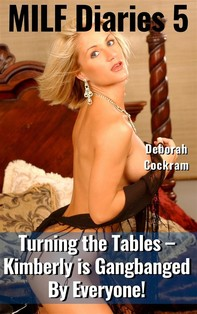 MILF Diaries 5: Turning the Tables – Kimberly is Gangbanged By Everyone - Librerie.coop