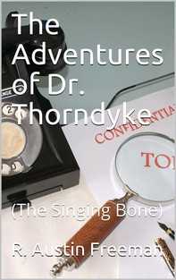The Adventures of Dr. Thorndyke / (The Singing Bone) - Librerie.coop