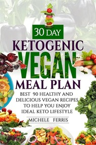 30 Day Ketogenic Vegan Meal Plan : Best  90 Healthy and Delicious Vegan Recipes to Help You  Enjoy Ideal Keto Lifestyle - copertina