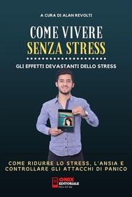 Come vivere senza stress - Come ridurre lo stress  e l'ansia nella tua vita - copertina