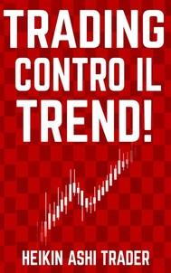 Trading Contro il Trend! - copertina