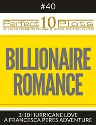 "Perfect 10 Billionaire Romance Plots #40-3 ""HURRICANE LOVE – A FRANCESCA PERES ADVENTURE"" - Librerie.coop"