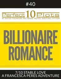 """Perfect 10 Billionaire Romance Plots #40-7 """"STABLE LOVE – A FRANCESCA PERES ADVENTURE"""" - Librerie.coop"""