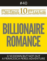 """Perfect 10 Billionaire Romance Plots #40-2 """"DOWN BUT NOT OUT – A FRANCESCA PERES ADVENTURE"""" - Librerie.coop"""