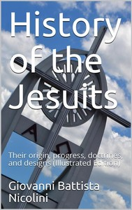 History of the Jesuits / Their origin, progress, doctrines, and designs - copertina