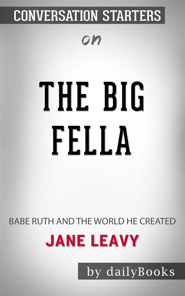 The Big Fella: Babe Ruth and the World He Created by Jane Leavy |  Conversation Starters