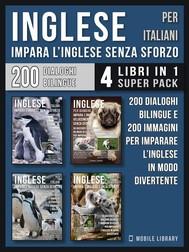 Inglese Per Italiani - Impara L'Inglese Senza Sforzo (4 libri in 1 Super Pack) - copertina