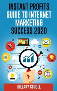 Instant Profits Guide  To Internet Marketing  Success 2020 - Librerie.coop