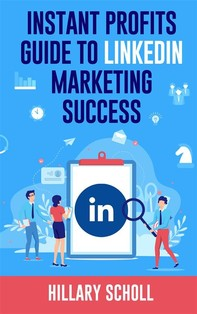 Instant Profits Guide to LinkedIn Marketing Success - Librerie.coop