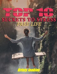 Top I0 Secrets to a Stress-Free Life - Librerie.coop