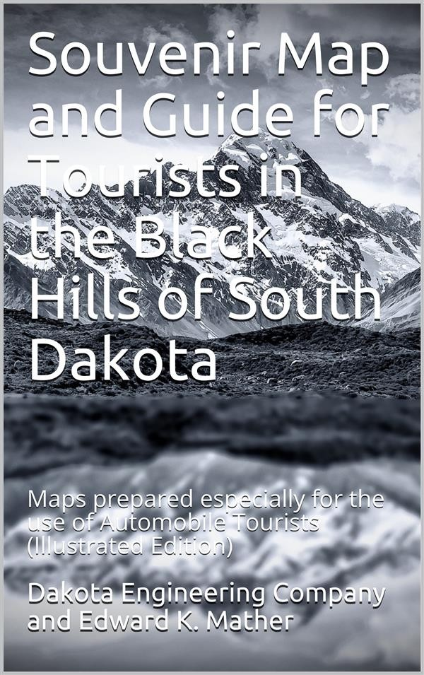 Souvenir Map and Guide for Tourists in the Black Hills of South Dakota /  Maps prepared especially for the use of Automobile Tourists