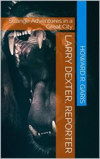 Larry Dexter, Reporter / Strange Adventures In A Great City - Librerie.coop