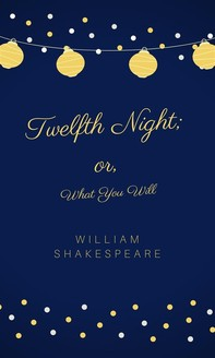Twelfth Night; or, What You Will - Librerie.coop