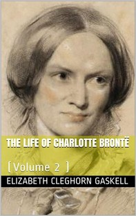 The Life of Charlotte Brontë — Volume 2 - Librerie.coop