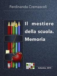 Il mestiere della scuola. Memoria - Librerie.coop