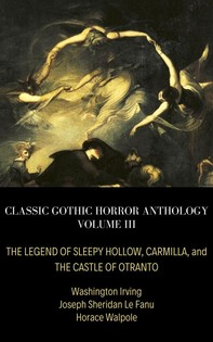 Classic Gothic Horror Anthology Volume III: The Legend of Sleepy Hollow, Carmilla, and The Castle of Otranto - Librerie.coop