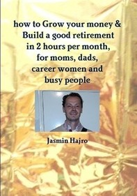 how to Grow your money &  Build a good retirement in 2 hours per month - Librerie.coop