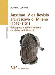 Anselmo IV da Bovisio arcivescovo di Milano (1097-1101). Episcopato e società urbana sul finire dell'XI secolo - copertina