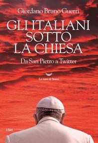 Gli italiani sotto la Chiesa. Da San Pietro a Twitter - Librerie.coop