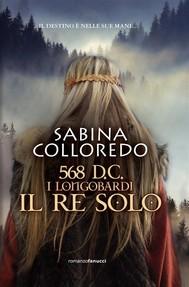 568 d.c. I Longobardi - Il re solo - copertina