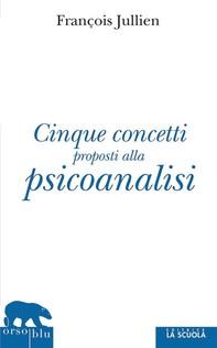 Cinque concetti proposti alla psicoanalisi - Librerie.coop