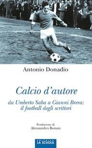 Calcio d'autore da Umberto Saba a Gianni Brera: il football degli scrittori - copertina
