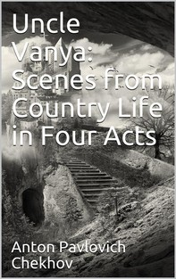 Uncle Vanya: Scenes from Country Life in Four Acts - Librerie.coop