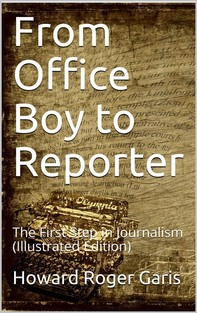 From Office Boy to Reporter; Or, The First Step in Journalism - Librerie.coop