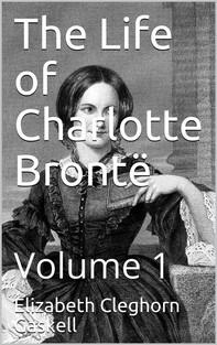 The Life of Charlotte Brontë — Volume 1 - Librerie.coop