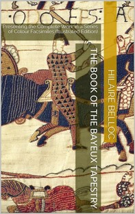 The Book of the Bayeux Tapestry / Presenting the Complete Work in a Series of Colour Facsimiles - Librerie.coop
