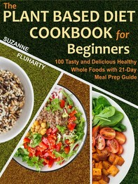 The Plant Based Diet Cookbook for Beginners  - Librerie.coop