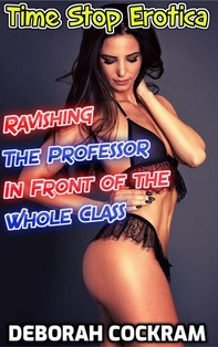 Time Stop Erotica Ravishing the Professor in Front of the Whole Class - Librerie.coop