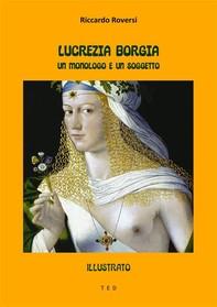 Lucrezia Borgia. Un monologo e un soggetto - Librerie.coop