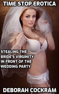 Time Stop Erotica: Stealing the Bride's Virginity in Front of the Wedding Party - Librerie.coop