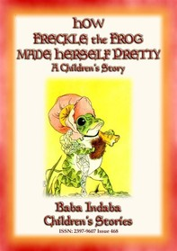 HOW FRECKLE THE FROG MADE HERSELF PRETTY - A Children's Tale about Vanity - Librerie.coop