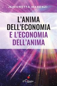 L'anima dell'economia e l'economia dell'anima - Librerie.coop