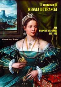 Il romanzo di Renata di Francia - Librerie.coop