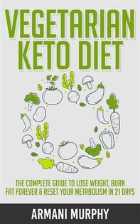 Vegetarian Keto Diet: The Complete Guide to Lose Weight, Burn Fat Forever & Reset Your Metabolism in 21 Days - Librerie.coop