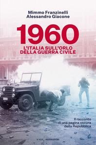 1960. L'Italia sull'orlo della guerra civile - Librerie.coop